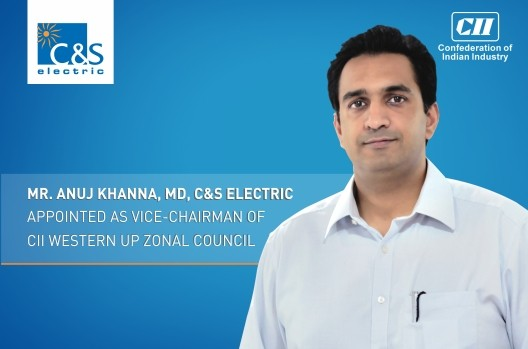Mr. Anuj Khanna, MD, C&S Electric appointed as Vice Chairman of CII Western UP Zonal Council